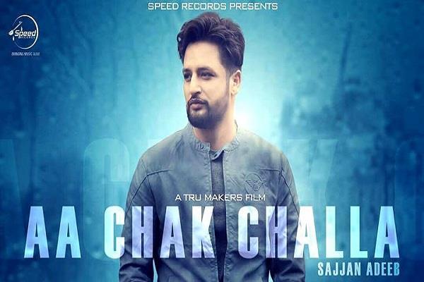 sajjan adeeb song aah chak challa