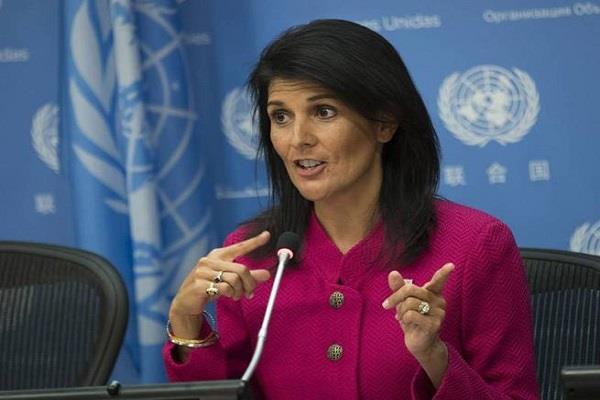 संयुक्त राष्ट्र को पाकिस्तान पर दबाव बढ़ाना चाहिए: निक्की हेली