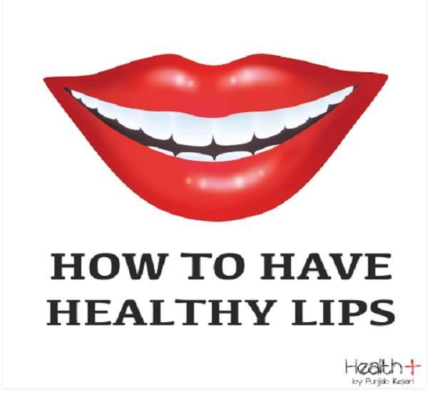 हैल्दी होंठ पाने के लिए आज ही अपनाएं ये बातें