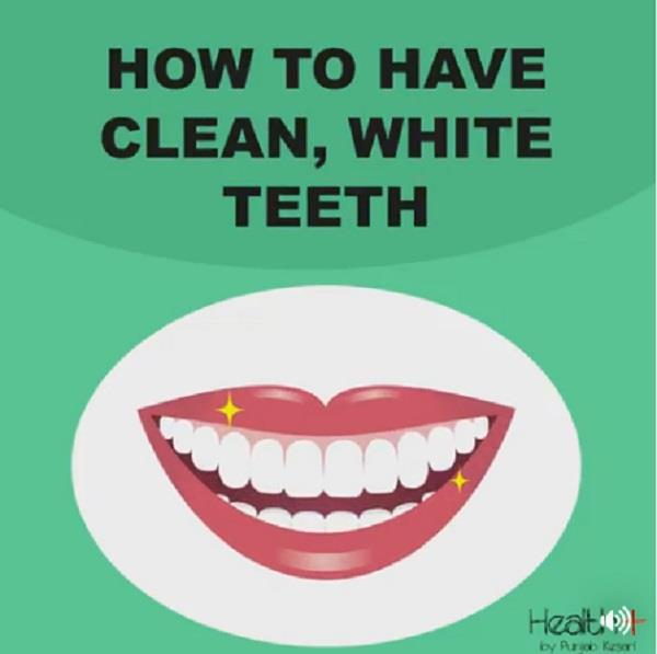 how to have clean  white teeth