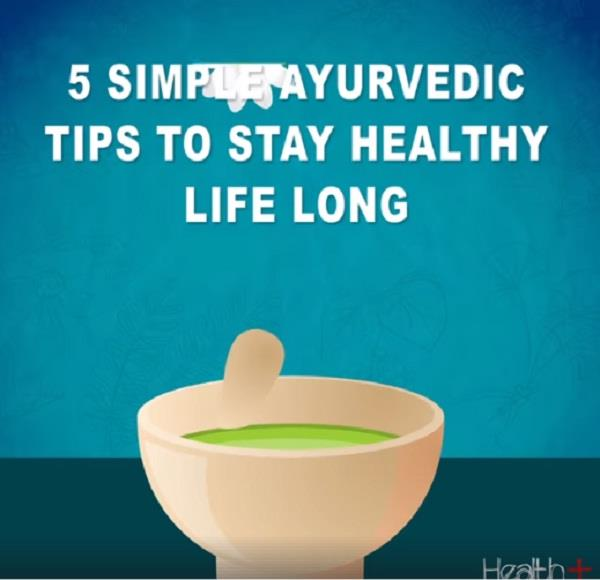 5 simple ayurvedic tips to stay healthy life long