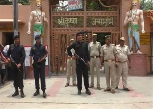 security of sri krishna birthplace increased in mathura
