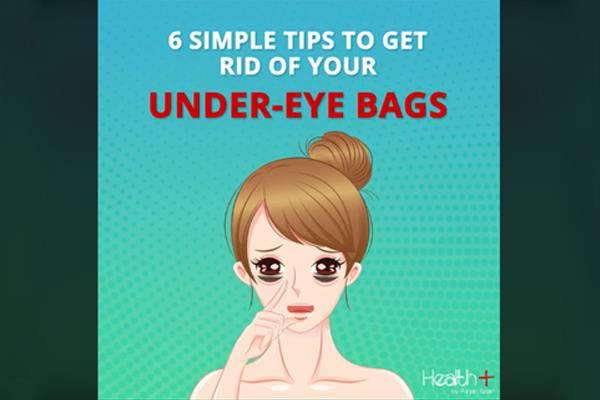 6 simple tips to get rid of your under eye bags