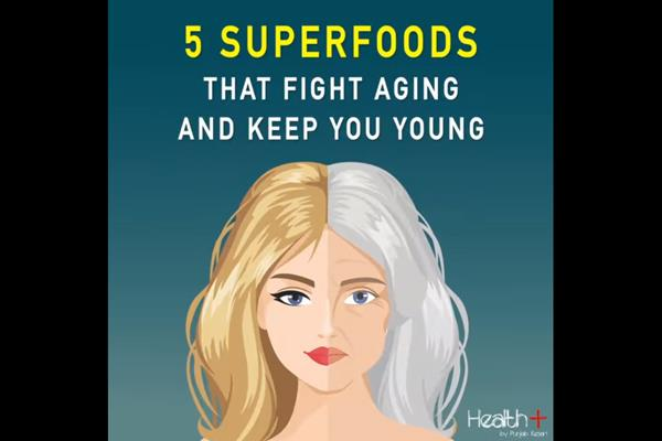 5 superfoods that fight aging and keep you young