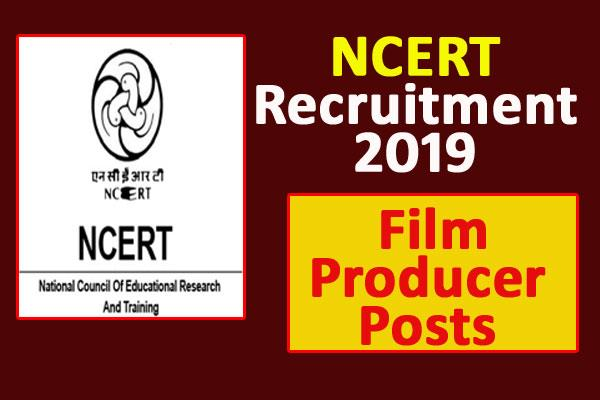 ncert recruitment 2019 for including film producer apply soon