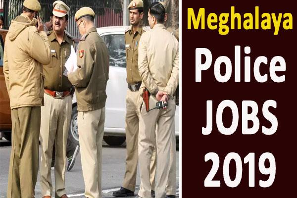 meghalaya police recruitment 2019 for sub inspector constable fireman posts