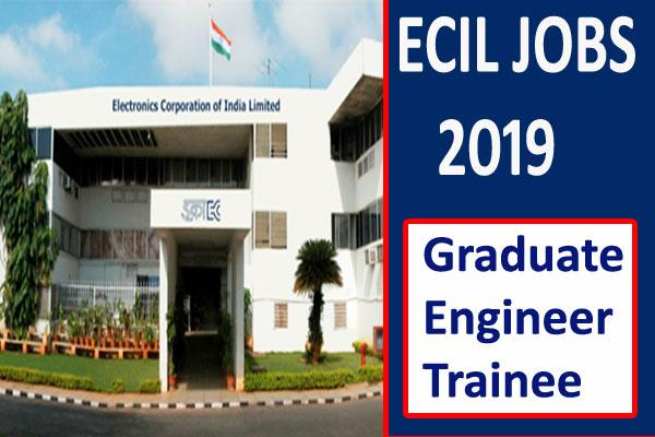 ecil jobs 2019 recruitment for 64 posts for graduate engineer trainee