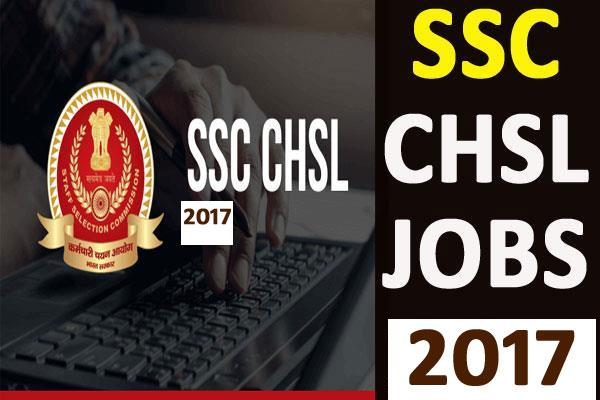 ssc chsl 2017 jobs for 5 874 posts for 12th pass apply soon