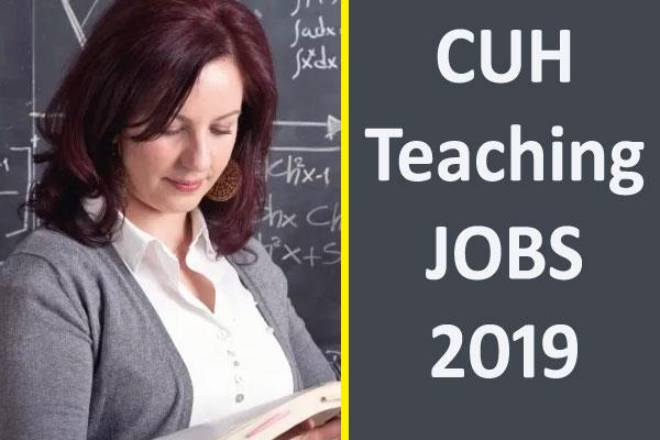 cuh teaching recruitment 2019 for youth to become professors apply soon